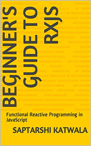 Beginner's Guide to RxJS: Functional Reactive Programming in JavaScript (English Edition)