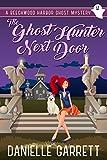 The Ghost Hunter Next Door: A Beechwood Harbor Ghost Mystery (Beechwood Harbor Ghost Mysteries Book 1)