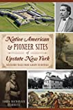 Native American & Pioneer Sites of Upstate New York: Westward Trails from Albany to Buffalo