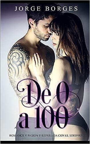 Leer Gratis De 0 a 100 : Romance y Pasión Inesperada con el Stripper de Jorge Borges