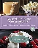 Mastering Basic Cheesemaking: The Fun and Fundamentals of Making Cheese at Home
