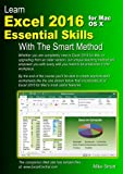 Learn Excel 2016 Essential Skills for Mac OS X with The Smart Method: Courseware tutorial for self-instruction to beginner and intermediate level