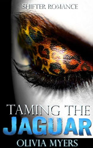 Romance: Taming the Jaguar (Paranormal Romance) (Short Stories Shapshifting New Adult and College) by [Myers, Olivia]