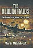 The Berlin Raids: The Bomber Battle, Winter 1943–1944