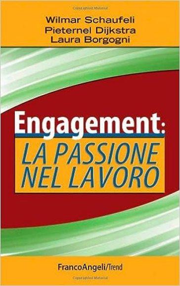 Engagement: la passione nel lavoro : Schaufeli, Wilmar, Borgogni, Laura,  Dijkstra, Pieternel: Amazon.it: Libri