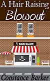 A Hair Raising Blowout (The Teasen & Pleasen Hair Salon Cozy Mystery Series Book 1)