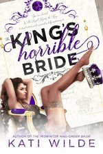 The King's Horrible Bride by Kati Wilde