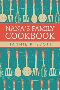 Nana's Family Cookbook: Our Most Loved Family Recipes by [Scott, Hannie P.]