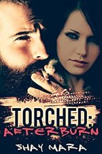 Torched: Afterburn by Shay Mara