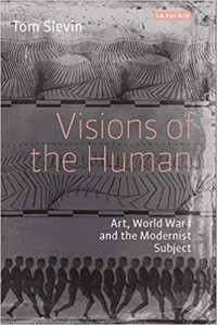 Visions of the Human: Art, World War I and the Modernist Subject
