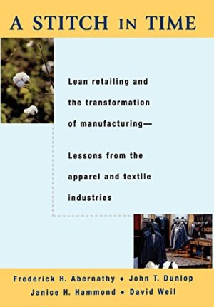A Stitch in Time: Lean Retailing and the Transformation of Manufacturing–Lessons from the Apparel and Textile Industries