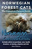 Norwegian Forest Cats and Kittens. Complete Owners Guide. Includes Advice on Purchase, Care, Health, Breeders, Re-Homing, Adoption and Diet.