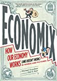 Economix: How and Why Our Economy Works (and Doesn't Work), in Words and Pictures