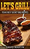 Let's Grill: Texas' Best Secret BBQ Recipes
