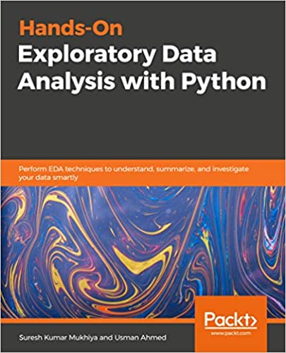 Hands-On Exploratory Data Analysis with Python: Perform EDA techniques to understand, summarize & investigate your data smartly
