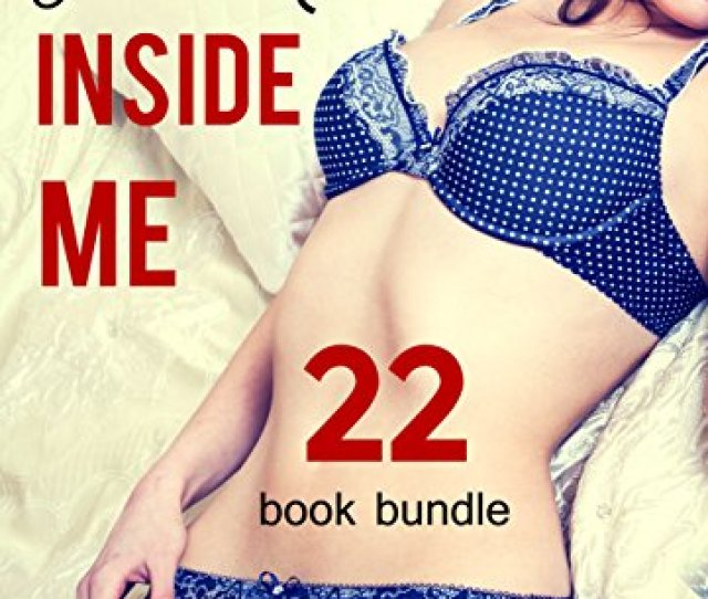 Erotica Just Come Inside Me New Adult Romance Multi Book Mega Bundle Erotic Sex
