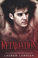 Retaliation: An Alpha Billionaire Romance (Secrets & Lies Book 2) by [Landish, Lauren]