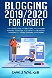 Blogging for Profit 2019/2020: Step-By-Step Guide to Make Up to $10k/month Passively Online (Blog Marketing, Successful Blog, Blogging for Profit, Affiliate ... Secrets, SEO, Tips to Monetize Quickly)