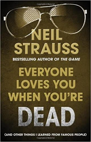 Everyone Loves You When You're Dead: Journeys Into Fame and ...