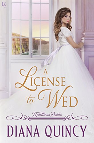 A License to Wed: Rebellious Brides by [Quincy, Diana]