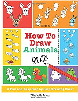 How To Draw Animals for Kids: A Fun And Easy Step By Step ...