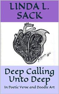 Deep Calling Unto Deep: In Poetic Verse and Doodle Art by [Sack, Linda L.]