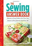 The Sewing Answer Book: Solutions to Every Problem You'll Ever Face; Answers to Every Question You'll Ever Ask...