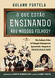 O Que Estão Ensinando aos Nossos Filhos?: Uma avaliação crítica da pedagogia contemporânea apresentando a resposta da educação escolar cristã