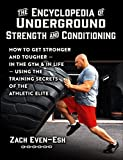 The Encyclopedia of Underground Strength and Conditioning: How to Get Stronger and Tougher--In the Gym and in Life--Using the Training Secrets of the Athletic Elite