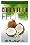 Coconut Oil Recipes: Top Secret Coconut Oil Recipes for Weight Loss, Detox, Allergy Relief, Beautiful Skin, Hair Loss, and More (Coconut Oil - The ... to Use this Miraculous Oil to Your Benefit)