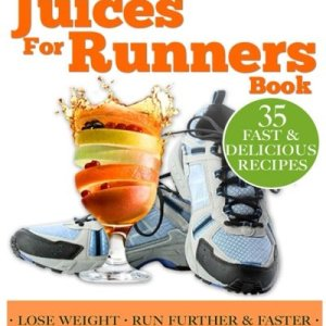 Juices for Runners: Juicer Recipes, Diet and Nutrition Plan to Support Optimal Health, Weight loss and Peformance Whilst Running and Jogging (Food for Fitness Series)