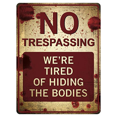Funny No Trespassing Sign, 'We're Tired of Hiding the Dead Bodies' Novelty Sign for Gates, Outdoors, Vintage Aluminum Signs, Gag & Prank Sign, Vintage Aluminum Design, 9' x 12', Funny Signs for Homes