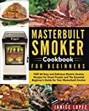 Masterbuilt Smoker Cookbook for Beginners: Top 60 Easy and Delicious Electric Smoker Recipes for Smart People and The Essential Beginner's Guide for ... Smoker (Masterbuilt Smoker Cookbook Recipes)