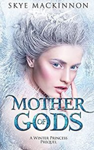 Mother of Gods by Skye MacKinnon