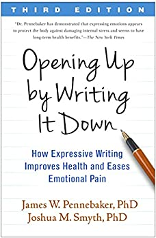 Opening Up by Writing It Down, Third Edition: How Expressive Writing Improves Health and Eases Emotional Pain by [Pennebaker, James W., Smyth, Joshua M.]
