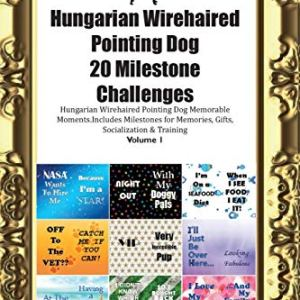 Hungarian Wirehaired Pointing Dog (Vizsla) 20 Milestone Challenges Hungarian Wirehaired Pointing Dog Memorable Moments.Includes Milestones for Memories, Gifts, Socialization & Training Volume 1 4