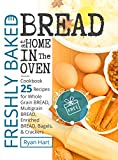 Product review for Freshly baked bread at home in the oven. Cookbook 25 recipes for whole grain bread, multigrain bread,enriched bread, bagels, and crackers.