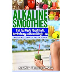 Alkaline Smoothies: Drink Your Way to Vibrant Health, Massive Energy and Natural Weight Loss (Alkaline Diet Lifestyle: Alkaline Recipes, Alkaline Foods) (Volume 6)