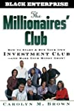 The Millionaires' Club: How to Start and Run Your Own Investment Club and Make Your Money Grow 1st (first) Edition by Brown, Carolyn M. published by Wiley (2000)
