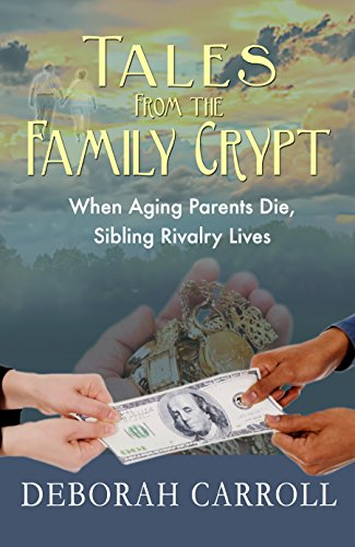 Tales From The Family Crypt: When Aging Parents Die, Sibling Rivalry Lives by [Carroll, Deborah]