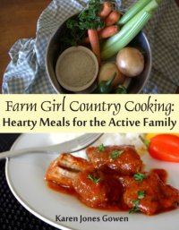 Farm Girl Country Cooking: Hearty Meals for the Active Family by [Gowen, Karen Jones]