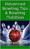 Advanced Bowling Tips & Bowling Nutrition