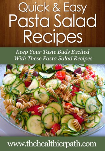 Pasta Salad Recipes: Keep Your Taste Buds Excited With These Pasta Salad Recipes. (Quick & Easy Recipes) by Mary Miller