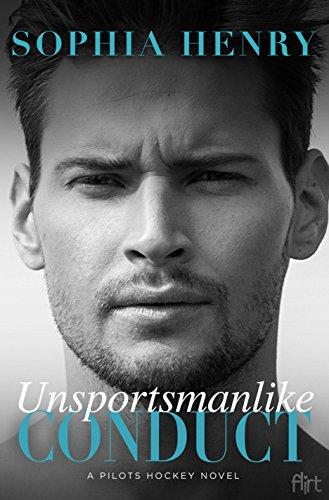 Unsportsmanlike Conduct: A Pilots Hockey Novel by [Henry, Sophia]