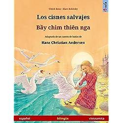 Los Cisnes Salvajes - Bei Chim Dien Nga. Libro Bilingue Para Ninos Adaptado de Un Cuento de Hadas de Hans Christian Andersen (Espanol - Vietnamita)