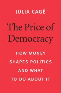 The Price of Democracy: How Money Shapes Politics and What to Do about It