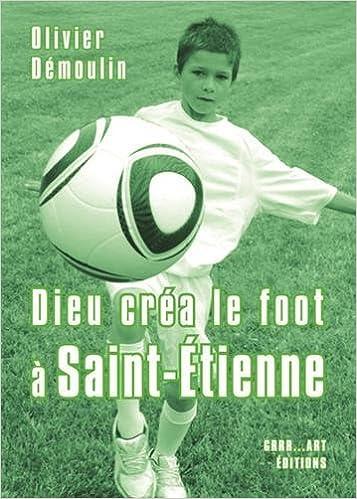 Dieu créa le foot à Saint-Etienne