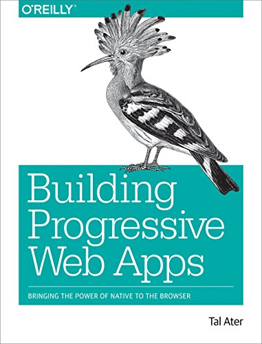 Building Progressive Web Apps: Bringing the Power of Native to the Browser (English Edition)