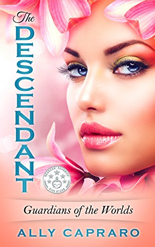 The Descendant (Guardians of the Worlds Book 1) by [Capraro, Ally]