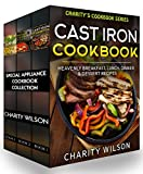Special Appliance Cookbook Collection: (Cast Iron Recipes, Pressure Cooker Recipes, Slow Cooker Recipes)